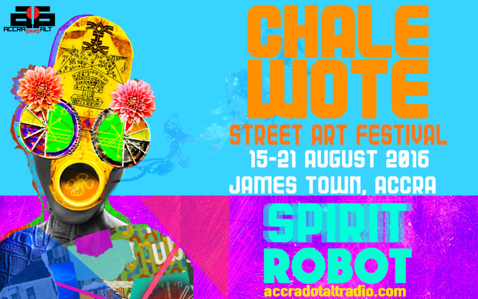 Chale Wote Street Art Festival 2016 Program, August 15 - 22 in Accra, Ghana